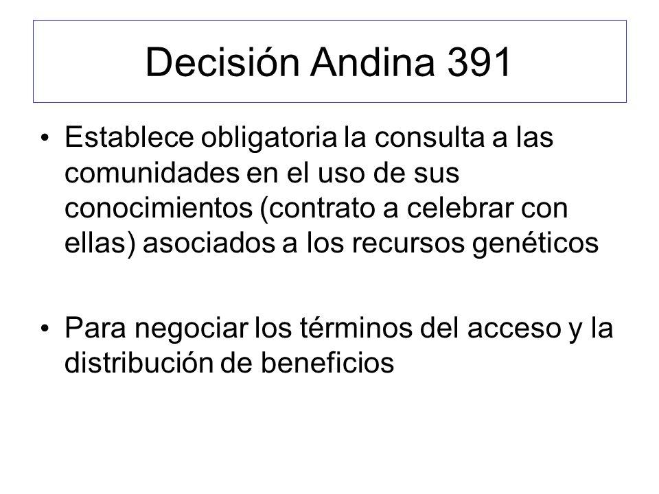 Decisión Andina 391 Establece obligatoria la consulta a las comunidades en el uso de sus conocimientos (contrato a celebrar con ellas) asociados a los