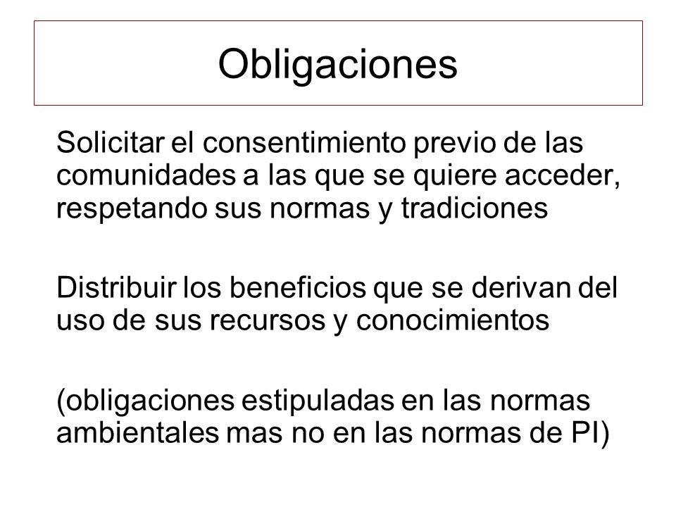 Obligaciones Solicitar el consentimiento previo de las comunidades a las que se quiere acceder, respetando sus normas y tradiciones Distribuir los ben