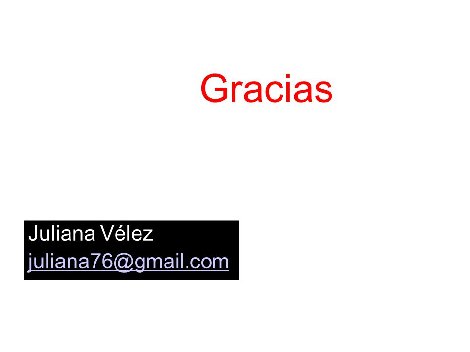 Juliana Vélez juliana76@gmail.com Gracias
