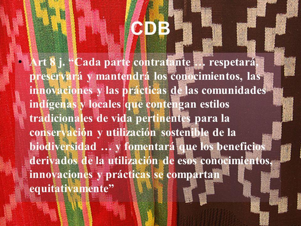 CDB Art 8 j. Cada parte contratante … respetará, preservará y mantendrá los conocimientos, las innovaciones y las prácticas de las comunidades indígen