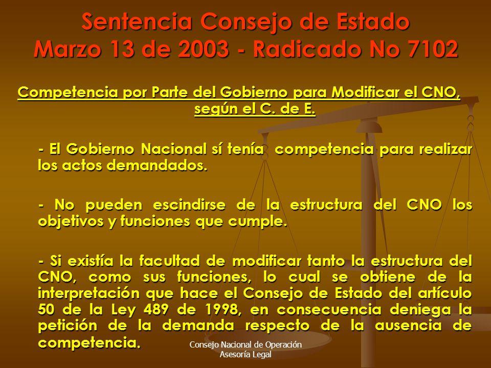 Consejo Nacional de Operación Asesoría Legal Sentencia Consejo de Estado Marzo 13 de 2003 - Radicado No 7102 Competencia por Parte del Gobierno para Modificar el CNO, según el C.