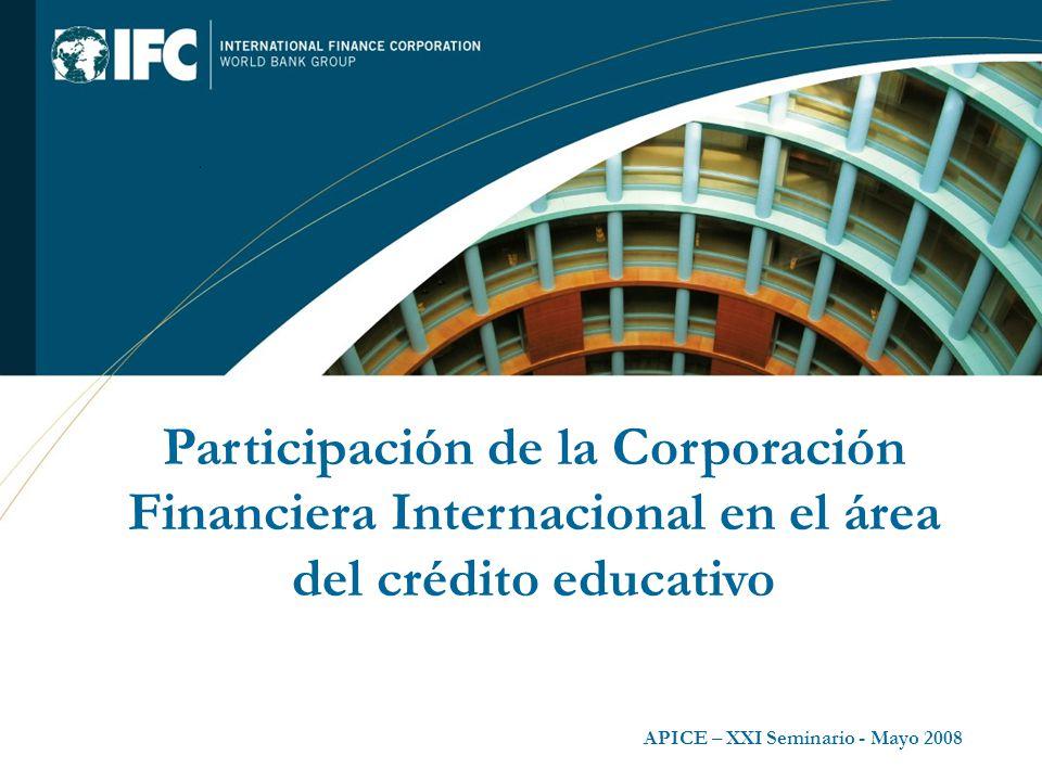 Participación de la Corporación Financiera Internacional en el área del crédito educativo APICE – XXI Seminario - Mayo 2008