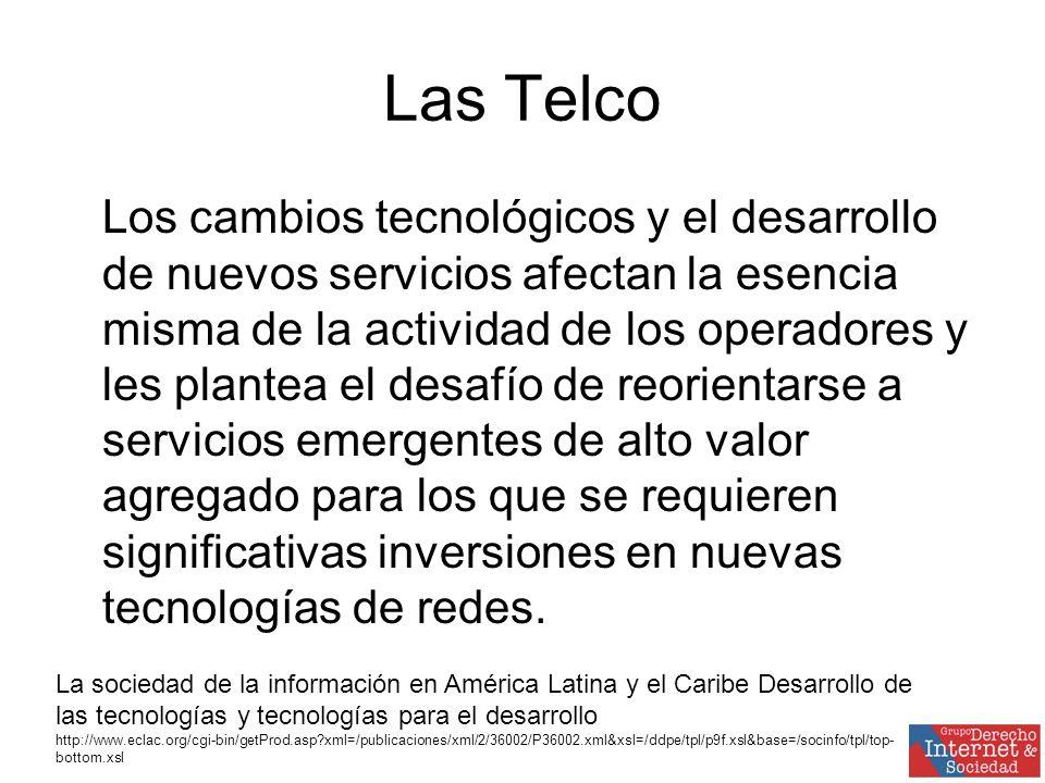 Las Telco Los cambios tecnológicos y el desarrollo de nuevos servicios afectan la esencia misma de la actividad de los operadores y les plantea el desafío de reorientarse a servicios emergentes de alto valor agregado para los que se requieren significativas inversiones en nuevas tecnologías de redes.