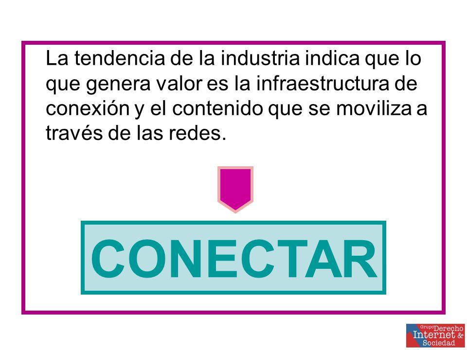 La tendencia de la industria indica que lo que genera valor es la infraestructura de conexión y el contenido que se moviliza a través de las redes.