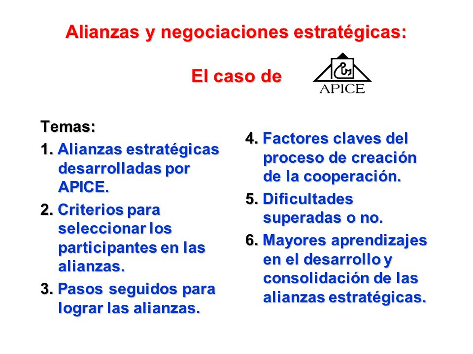 Alianzas y negociaciones estratégicas: El caso de El concepto de APICE señalado en la misión y en la visión se fundamenta en Asociar, juntar, reunir.Asociar, juntar, reunir.