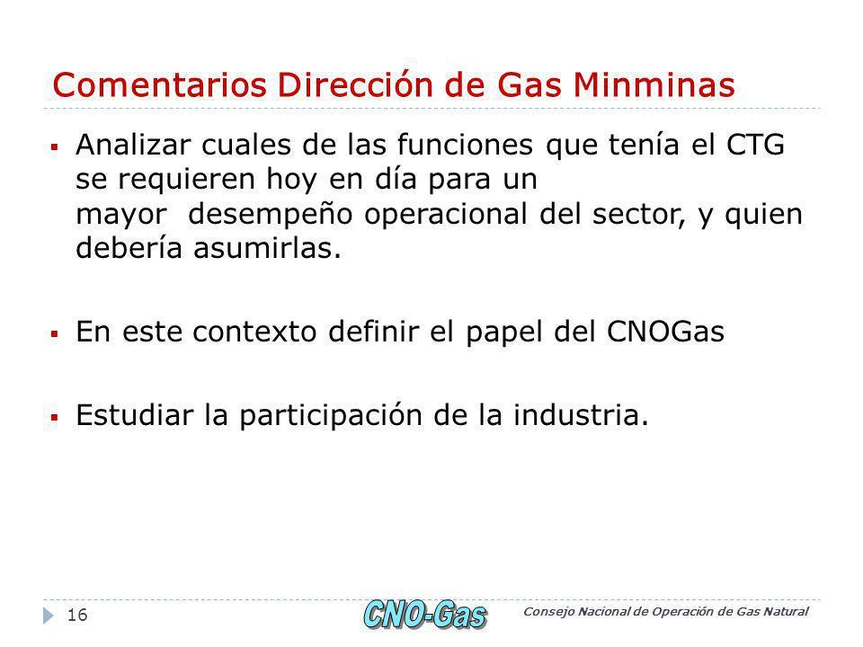 Comentarios Dirección de Gas Minminas Analizar cuales de las funciones que tenía el CTG se requieren hoy en día para un mayor desempeño operacional del sector, y quien debería asumirlas.