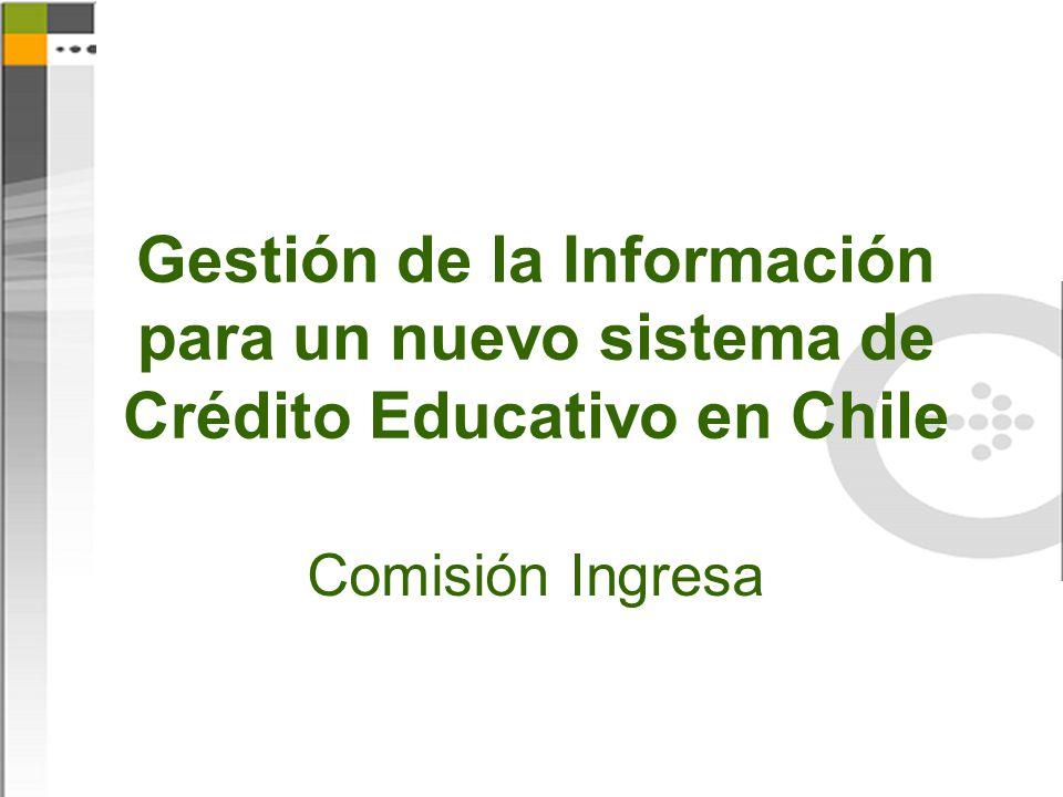 Gestión de la Información para un nuevo sistema de Crédito Educativo en Chile Comisión Ingresa
