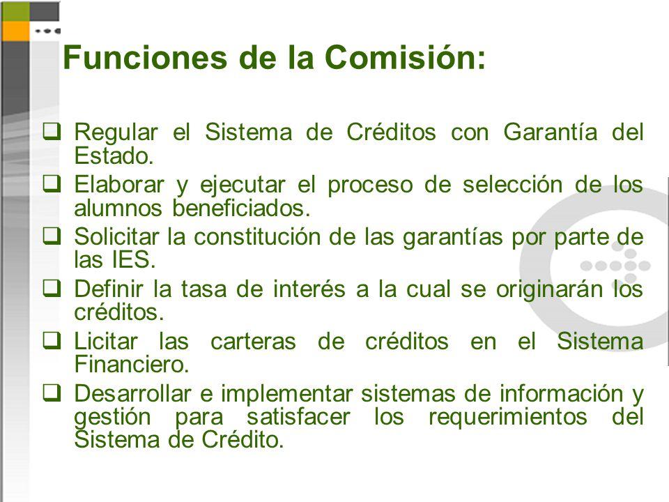 Funciones de la Comisión: Regular el Sistema de Créditos con Garantía del Estado. Elaborar y ejecutar el proceso de selección de los alumnos beneficia