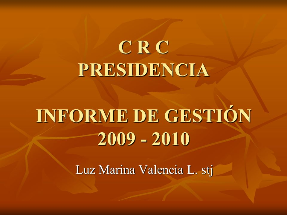 C R C PRESIDENCIA INFORME DE GESTIÓN 2009 - 2010 Luz Marina Valencia L. stj