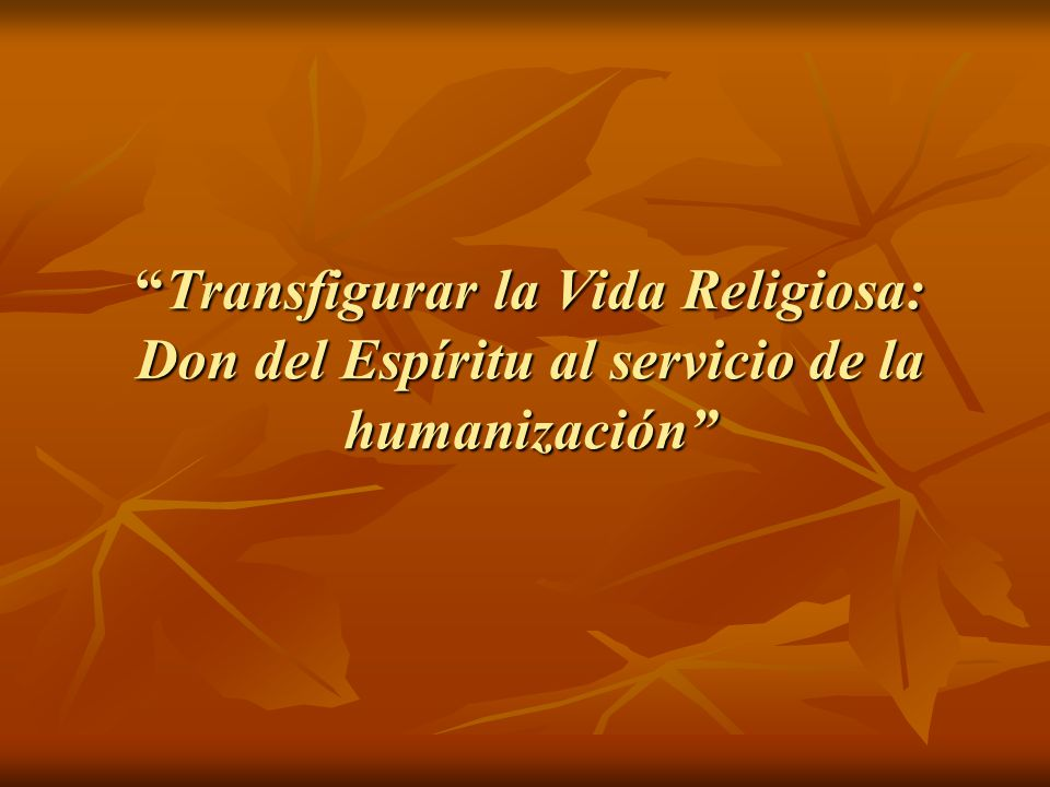 Transfigurar la Vida Religiosa: Don del Espíritu al servicio de la humanizaciónTransfigurar la Vida Religiosa: Don del Espíritu al servicio de la humanización