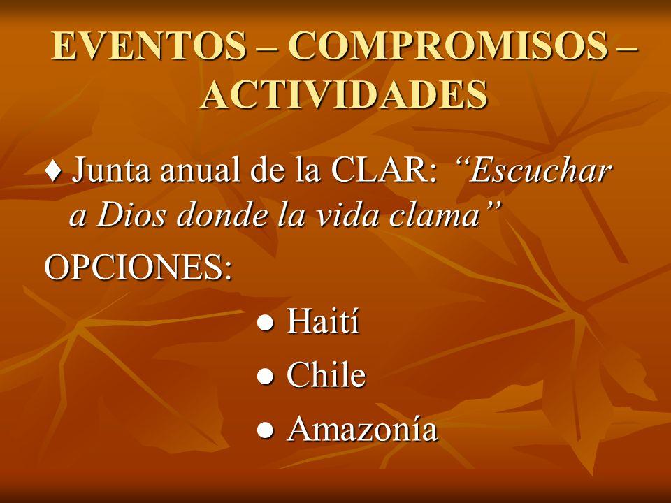 Junta anual de la CLAR: Escuchar a Dios donde la vida clama Junta anual de la CLAR: Escuchar a Dios donde la vida clamaOPCIONES: Haití Haití Chile Chile Amazonía Amazonía EVENTOS – COMPROMISOS – ACTIVIDADES