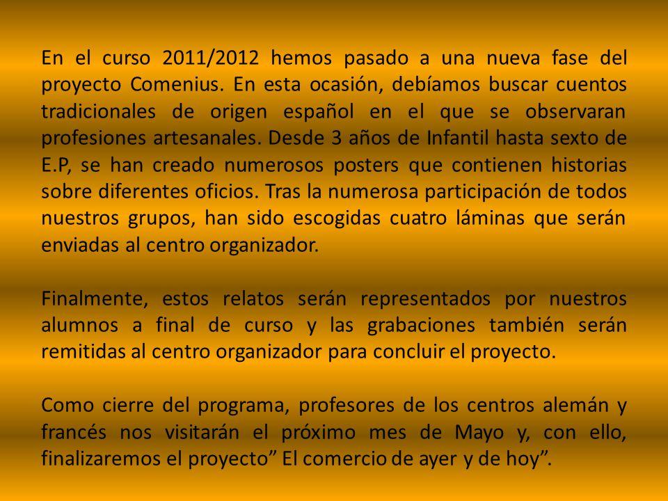 En el curso 2011/2012 hemos pasado a una nueva fase del proyecto Comenius. En esta ocasión, debíamos buscar cuentos tradicionales de origen español en
