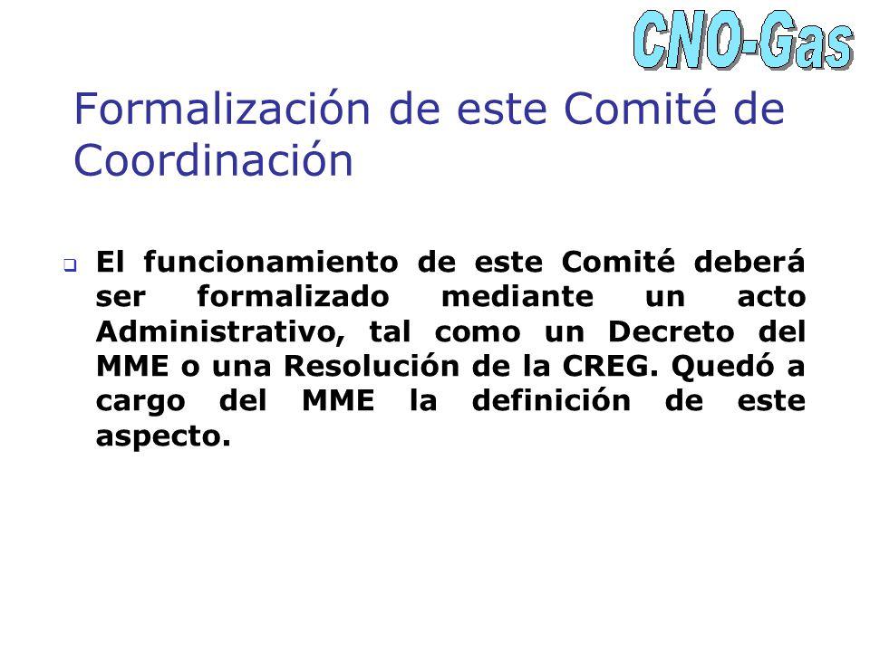 El funcionamiento de este Comité deberá ser formalizado mediante un acto Administrativo, tal como un Decreto del MME o una Resolución de la CREG. Qued