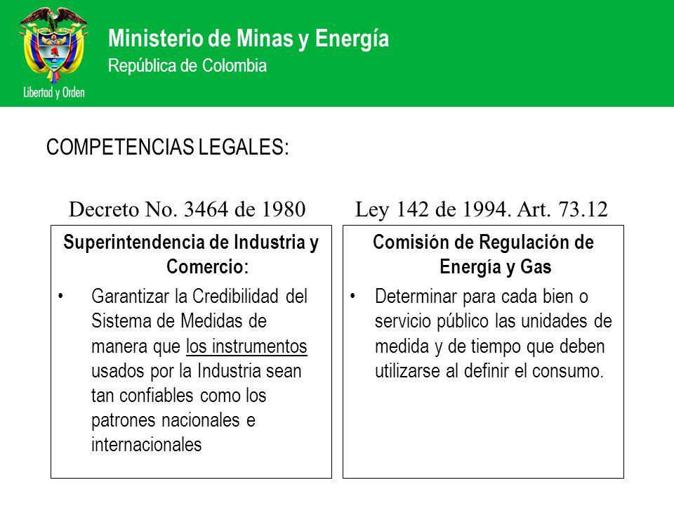 Ministerio de Minas y Energía República de Colombia COMPETENCIAS LEGALES: Superintendencia de Industria y Comercio: Garantizar la Credibilidad del Sis