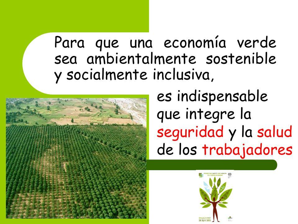 Para que una economía verde sea ambientalmente sostenible y socialmente inclusiva, es indispensable que integre la seguridad y la salud de los trabaja