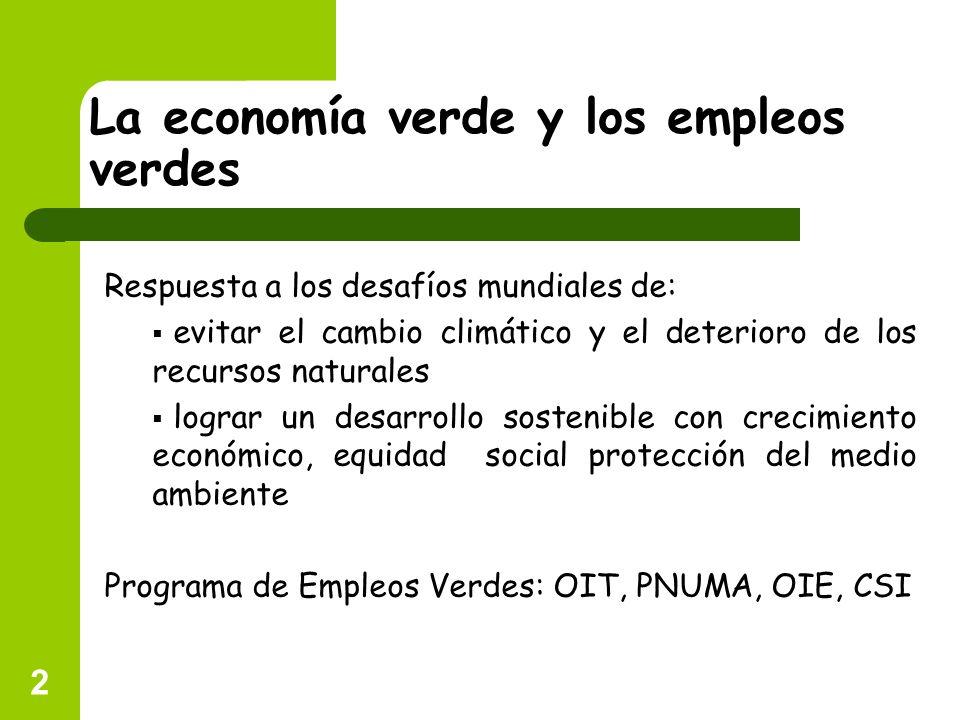 2 La economía verde y los empleos verdes Respuesta a los desafíos mundiales de: evitar el cambio climático y el deterioro de los recursos naturales lo