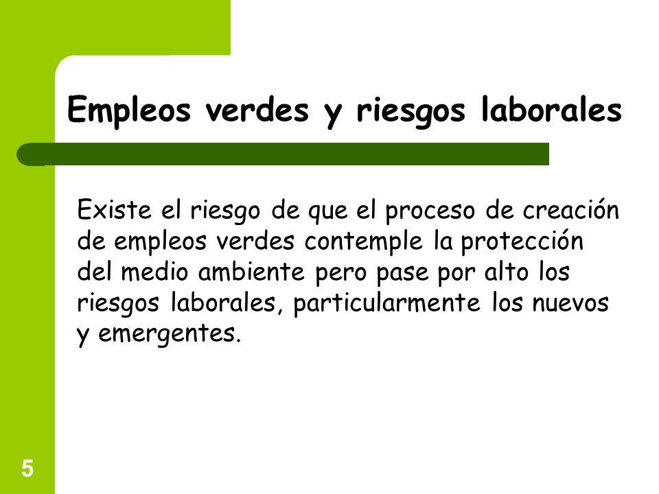 5 Empleos verdes y riesgos laborales Existe el riesgo de que el proceso de creación de empleos verdes contemple la protección del medio ambiente pero