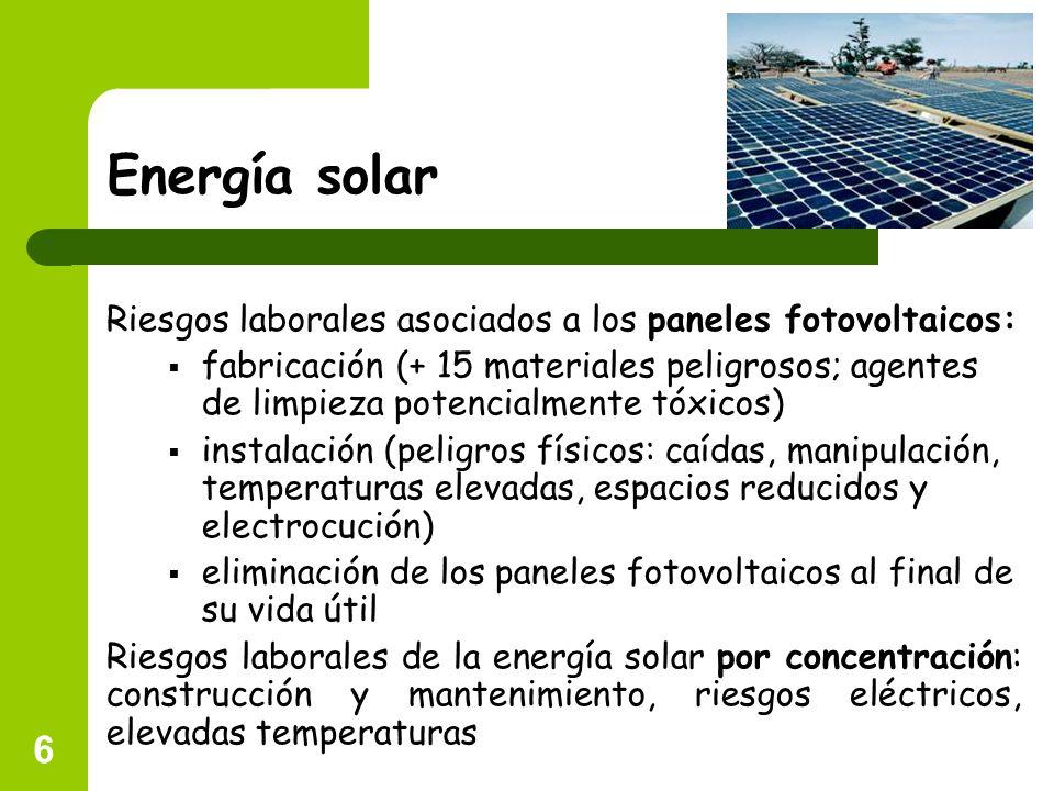 6 Energía solar Riesgos laborales asociados a los paneles fotovoltaicos: fabricación (+ 15 materiales peligrosos; agentes de limpieza potencialmente t
