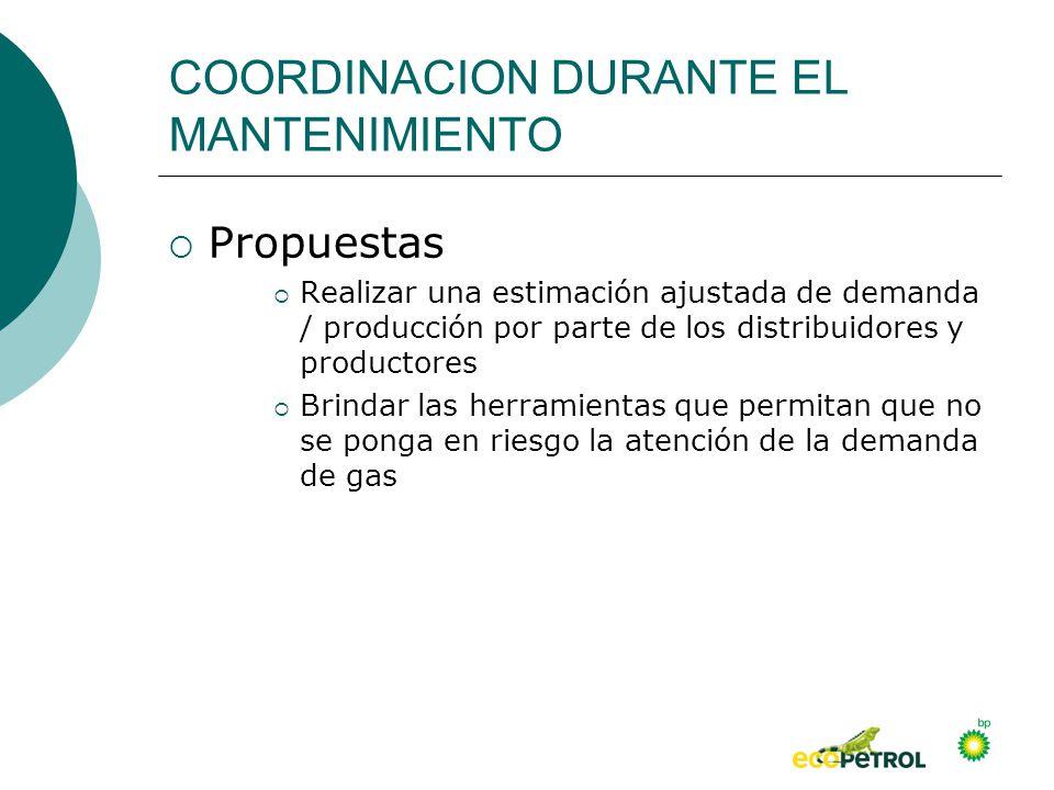 COORDINACION DURANTE EL MANTENIMIENTO Propuestas Realizar una estimación ajustada de demanda / producción por parte de los distribuidores y productore