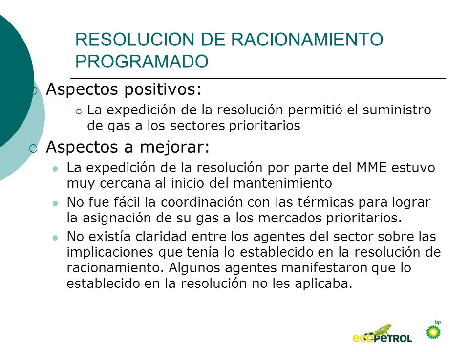 RESOLUCION DE RACIONAMIENTO PROGRAMADO Aspectos positivos: La expedición de la resolución permitió el suministro de gas a los sectores prioritarios As