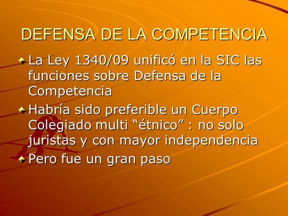 DEFENSA DE LA COMPETENCIA La Ley 1340/09 unificó en la SIC las funciones sobre Defensa de la Competencia Habría sido preferible un Cuerpo Colegiado multi étnico : no solo juristas y con mayor independencia Pero fue un gran paso