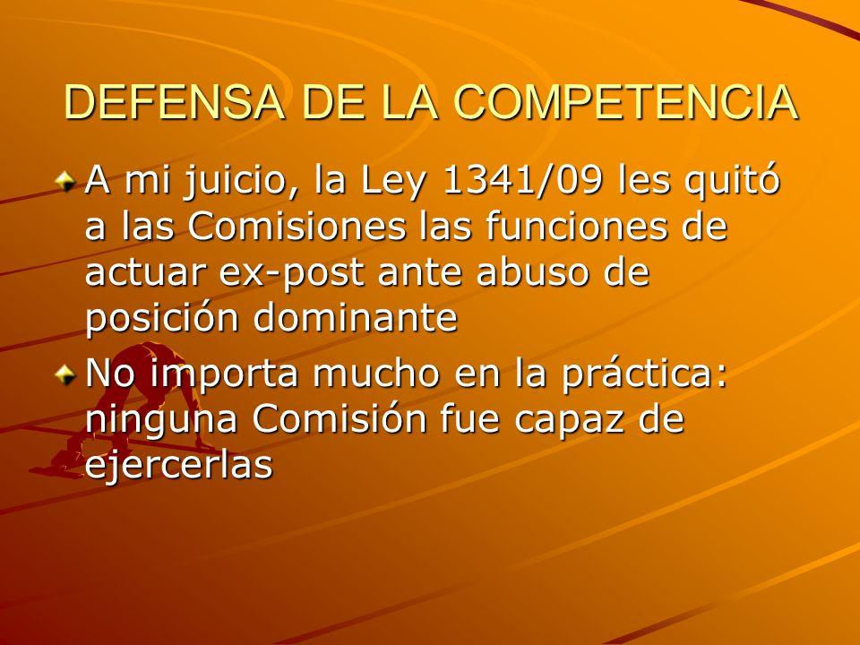 DEFENSA DE LA COMPETENCIA A mi juicio, la Ley 1341/09 les quitó a las Comisiones las funciones de actuar ex-post ante abuso de posición dominante No importa mucho en la práctica: ninguna Comisión fue capaz de ejercerlas