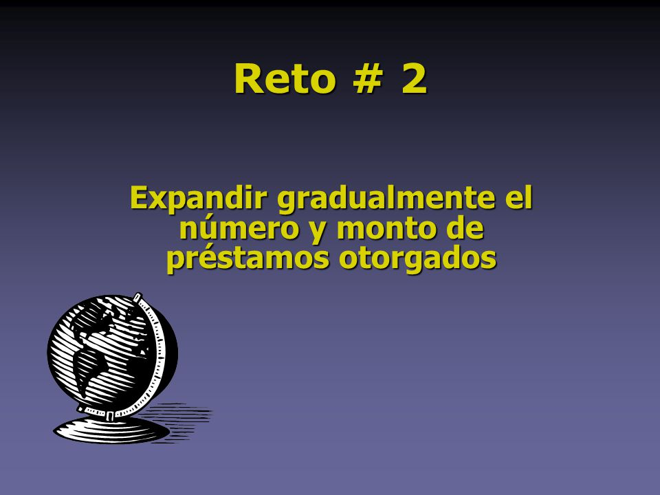 Reto # 2 Expandir gradualmente el número y monto de préstamos otorgados