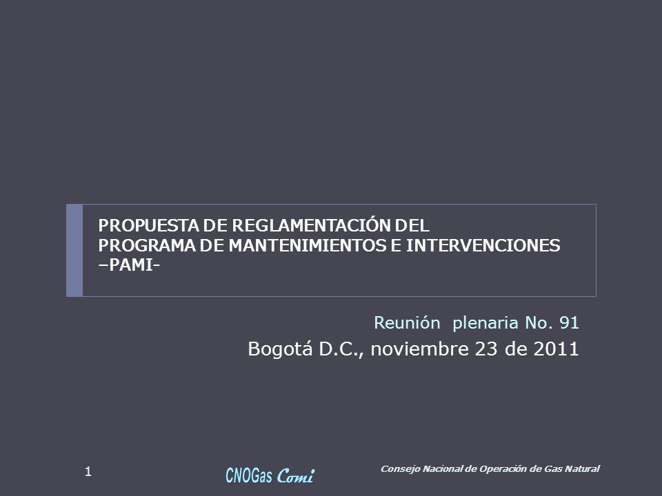 Reunión plenaria No. 91 Bogotá D.C., noviembre 23 de 2011 Consejo Nacional de Operación de Gas Natural 1 PROPUESTA DE REGLAMENTACIÓN DEL PROGRAMA DE M