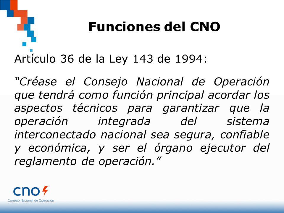 Funciones del CNO Artículo 36 de la Ley 143 de 1994: Créase el Consejo Nacional de Operación que tendrá como función principal acordar los aspectos té