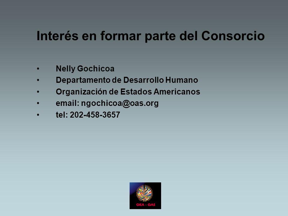 Interés en formar parte del Consorcio Nelly Gochicoa Departamento de Desarrollo Humano Organización de Estados Americanos email: ngochicoa@oas.org tel: 202-458-3657