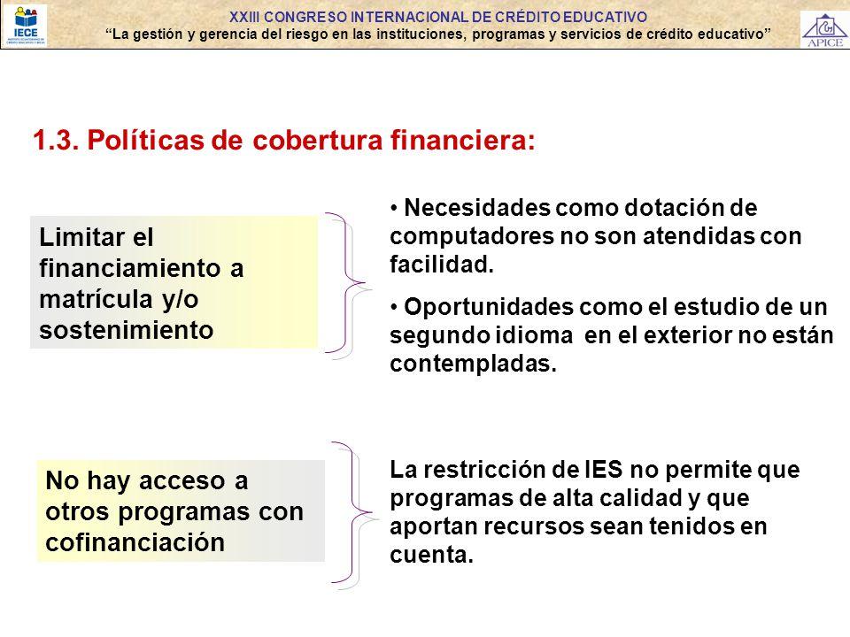 1.3. Políticas de cobertura financiera: Limitar el financiamiento a matrícula y/o sostenimiento Necesidades como dotación de computadores no son atend