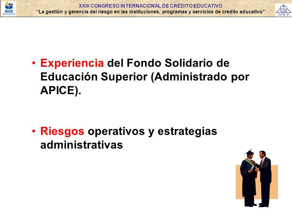 Experiencia del Fondo Solidario de Educación Superior (Administrado por APICE). Riesgos operativos y estrategias administrativas XXIII CONGRESO INTERN