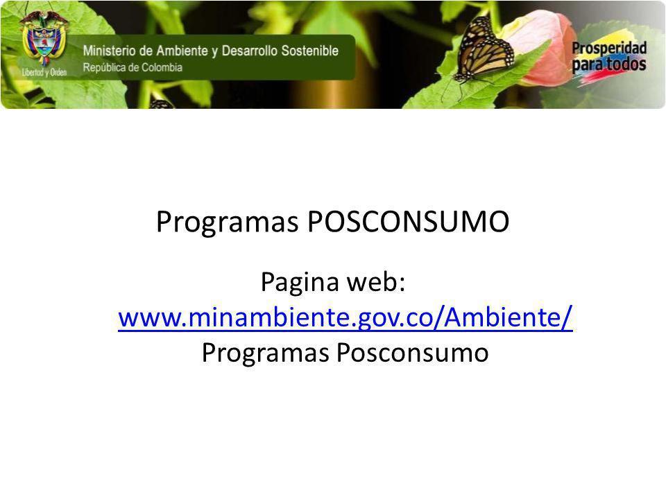 Programas POSCONSUMO Pagina web: www.minambiente.gov.co/Ambiente/ Programas Posconsumo www.minambiente.gov.co/Ambiente/