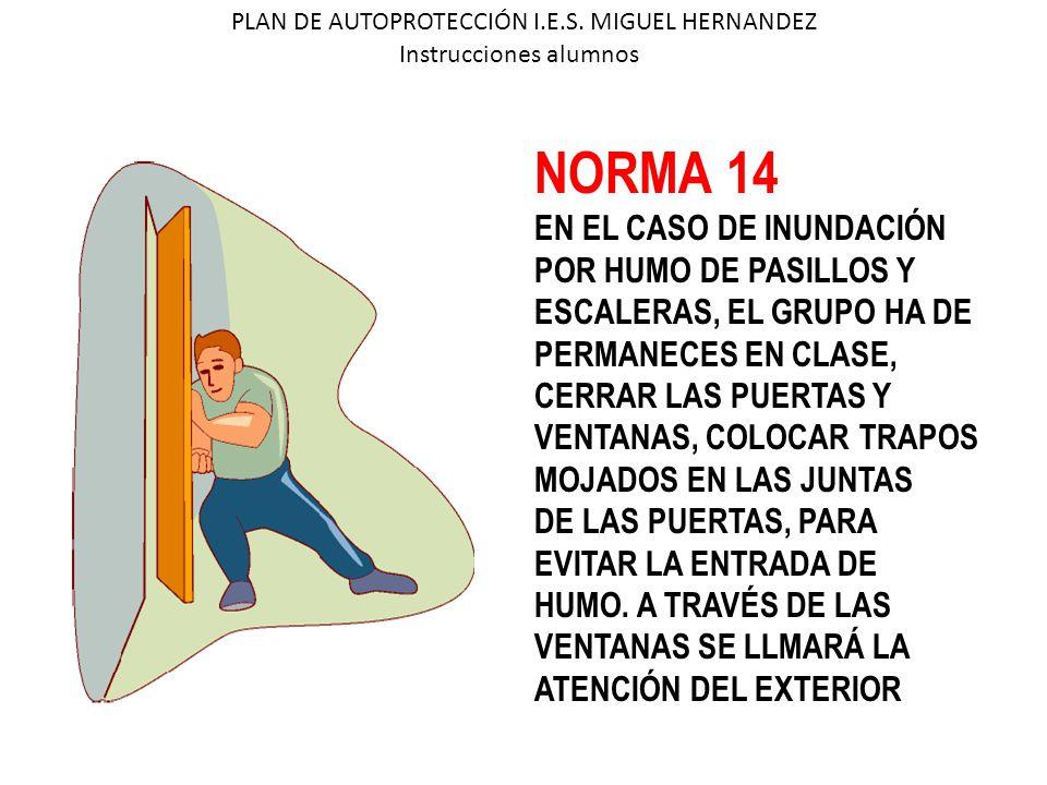 PLAN DE AUTOPROTECCIÓN I.E.S. MIGUEL HERNANDEZ Instrucciones alumnos NORMA 14 EN EL CASO DE INUNDACIÓN POR HUMO DE PASILLOS Y ESCALERAS, EL GRUPO HA D