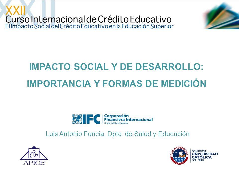 IMPACTO SOCIAL Y DE DESARROLLO: IMPORTANCIA Y FORMAS DE MEDICIÓN Luis Antonio Funcia, Dpto.