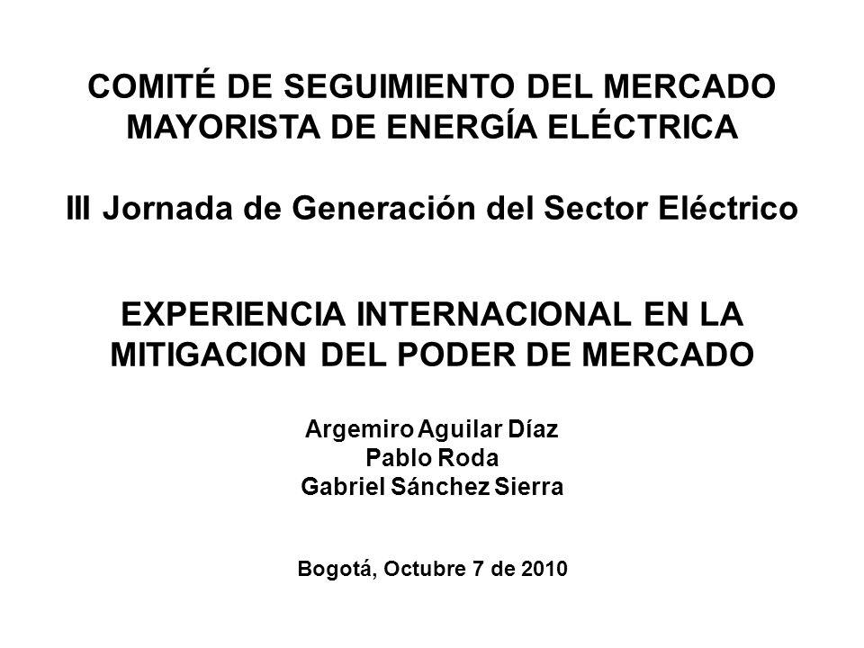 AGENDA Encuesta EISG - 2010 –Datos de costos de generación –Definición de poder de mercado –Indicadores de mercado –Conductas prohibidas –Acciones de mitigación Experiencias Internacionales Específicas –PJ&M – Esquema de generadores pivotales –California – Esquema de trayectorias competitivas –New York – Mitigación exante en tiempo real –Colombia – Propuesta del CSMEM Fuentes: - EISG – Energy Intermarket Survillance Group, Niagara Falls, Canada 2010 y Monterrey, USA 2009.