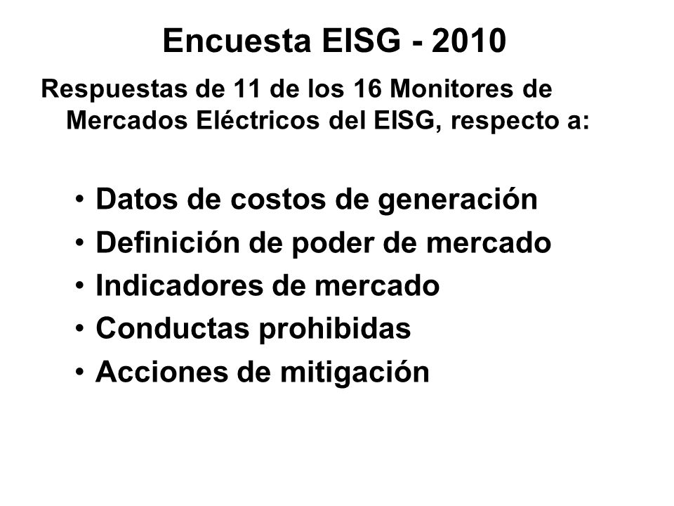 Encuesta EISG - 2010 Respuestas de 11 de los 16 Monitores de Mercados Eléctricos del EISG, respecto a: Datos de costos de generación Definición de pod