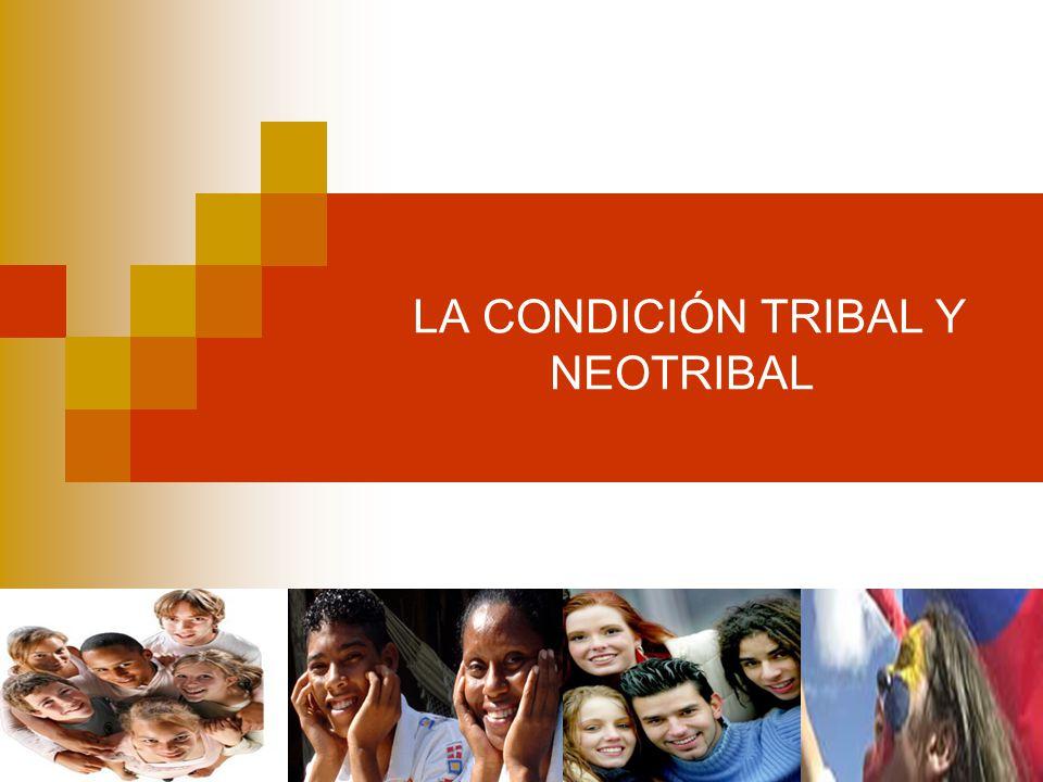 LO TRIBAL Y NEO TRIBAL Gesto ancestral constitutivo de lo humano.