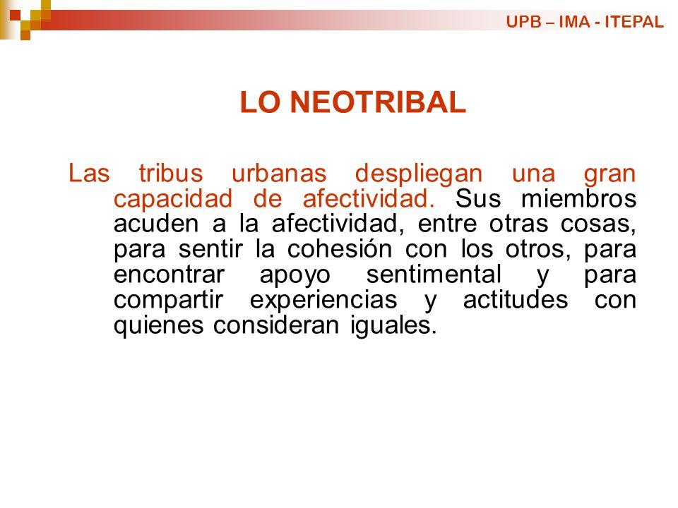 LO NEOTRIBAL Las tribus urbanas despliegan una gran capacidad de afectividad. Sus miembros acuden a la afectividad, entre otras cosas, para sentir la