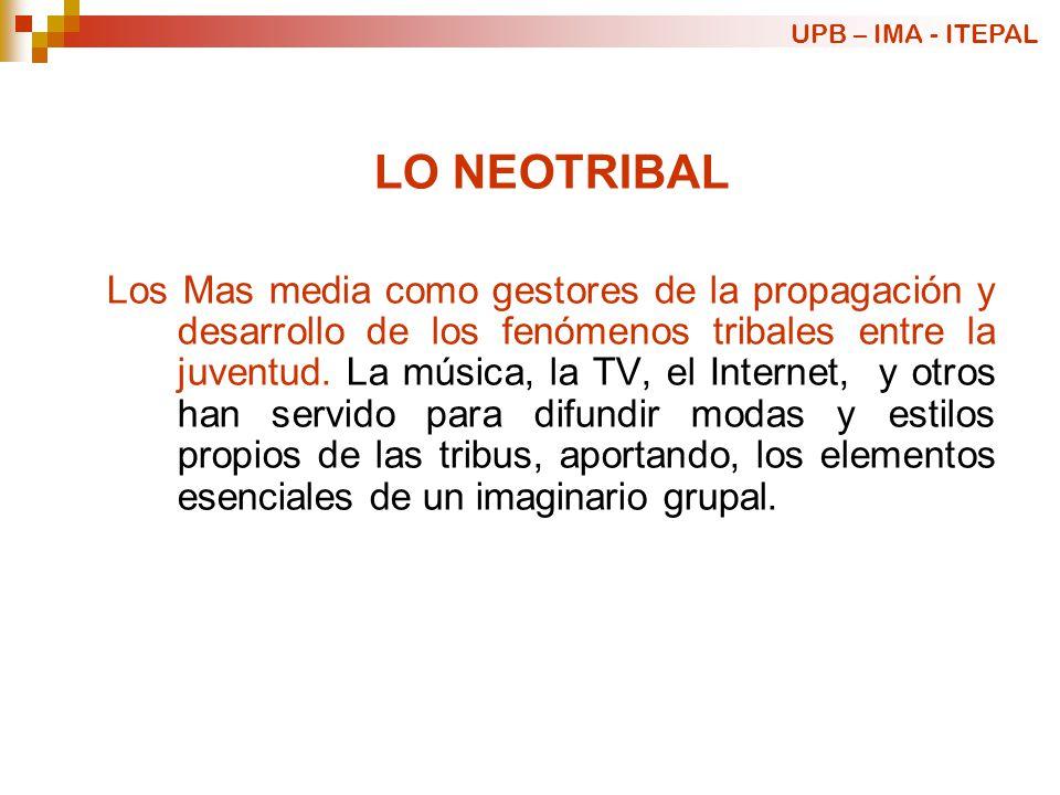 LO NEOTRIBAL Los Mas media como gestores de la propagación y desarrollo de los fenómenos tribales entre la juventud. La música, la TV, el Internet, y