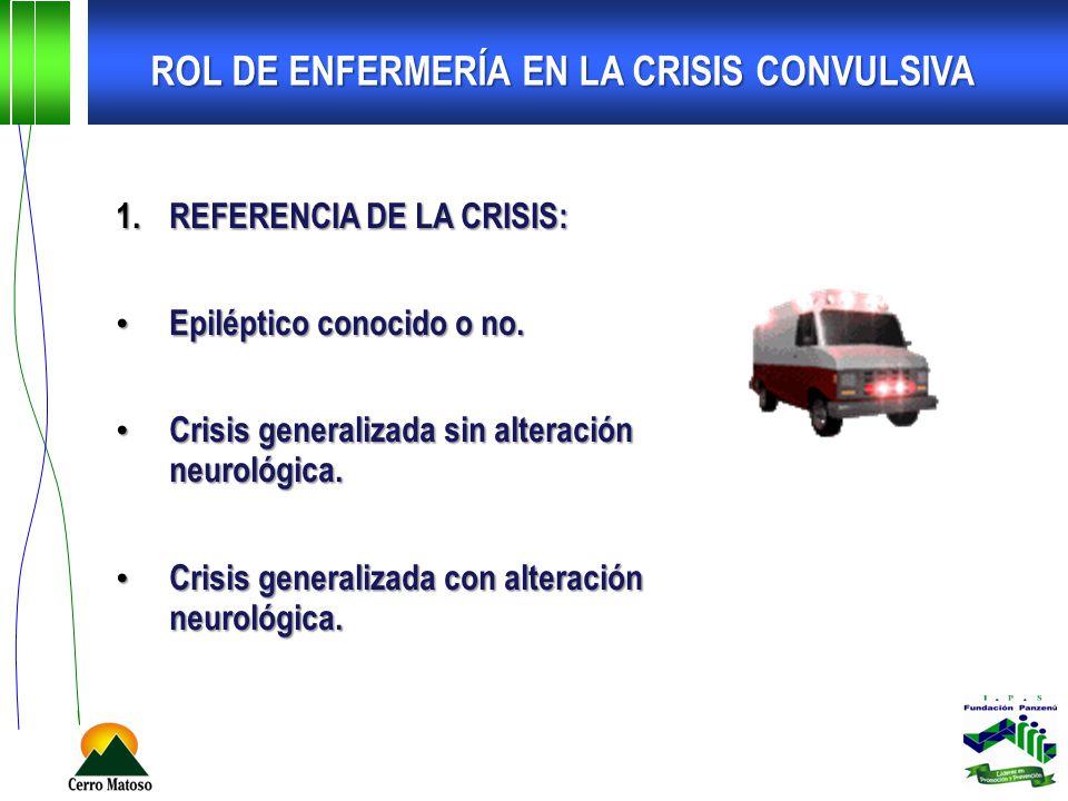 1.REFERENCIA DE LA CRISIS: Epiléptico conocido o no. Epiléptico conocido o no. Crisis generalizada sin alteración neurológica. Crisis generalizada sin