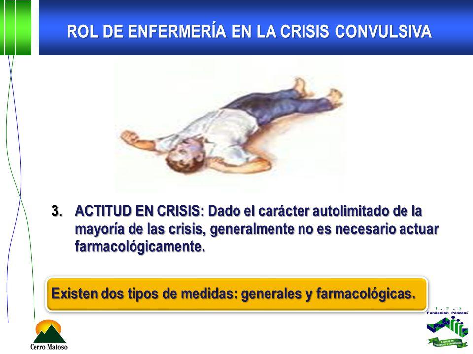 3.ACTITUD EN CRISIS: Dado el carácter autolimitado de la mayoría de las crisis, generalmente no es necesario actuar farmacológicamente. Existen dos ti