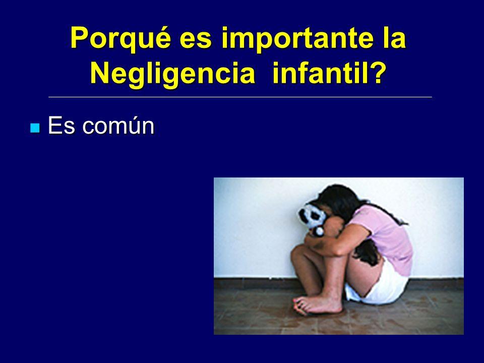 Porqué es importante la Negligencia infantil? Es común Es común