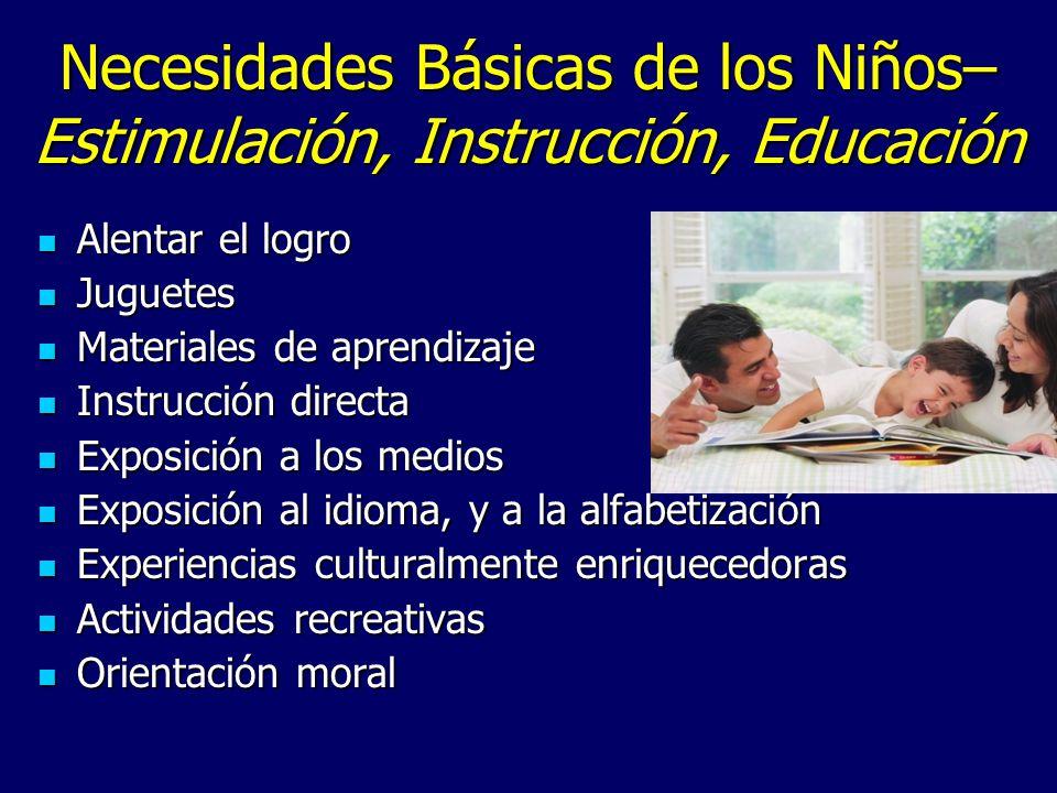 Necesidades Básicas de los Niños– Estimulación, Instrucción, Educación Alentar el logro Alentar el logro Juguetes Juguetes Materiales de aprendizaje M
