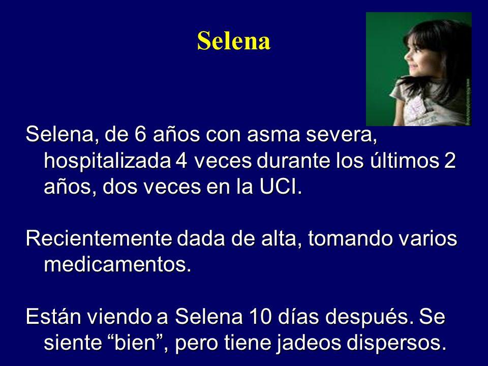 Selena, de 6 años con asma severa, hospitalizada 4 veces durante los últimos 2 años, dos veces en la UCI. Recientemente dada de alta, tomando varios m