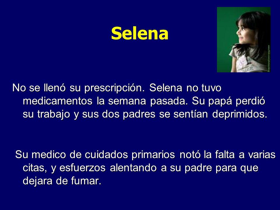No se llenó su prescripción. Selena no tuvo medicamentos la semana pasada. Su papá perdió su trabajo y sus dos padres se sentían deprimidos. Su medico
