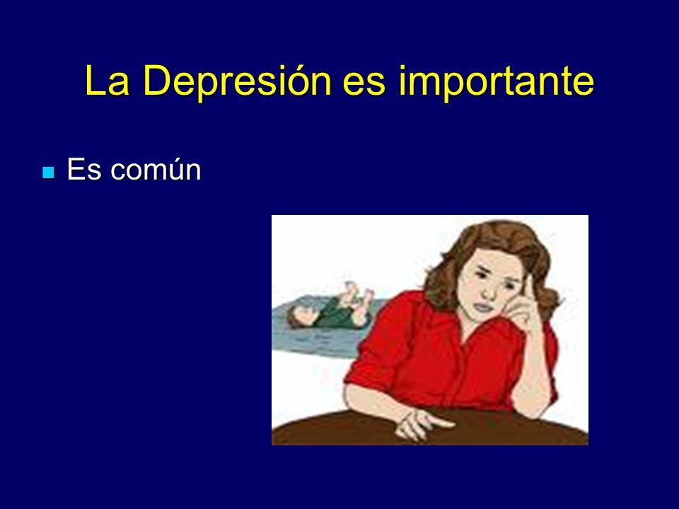 La Depresión es importante Es común Es común