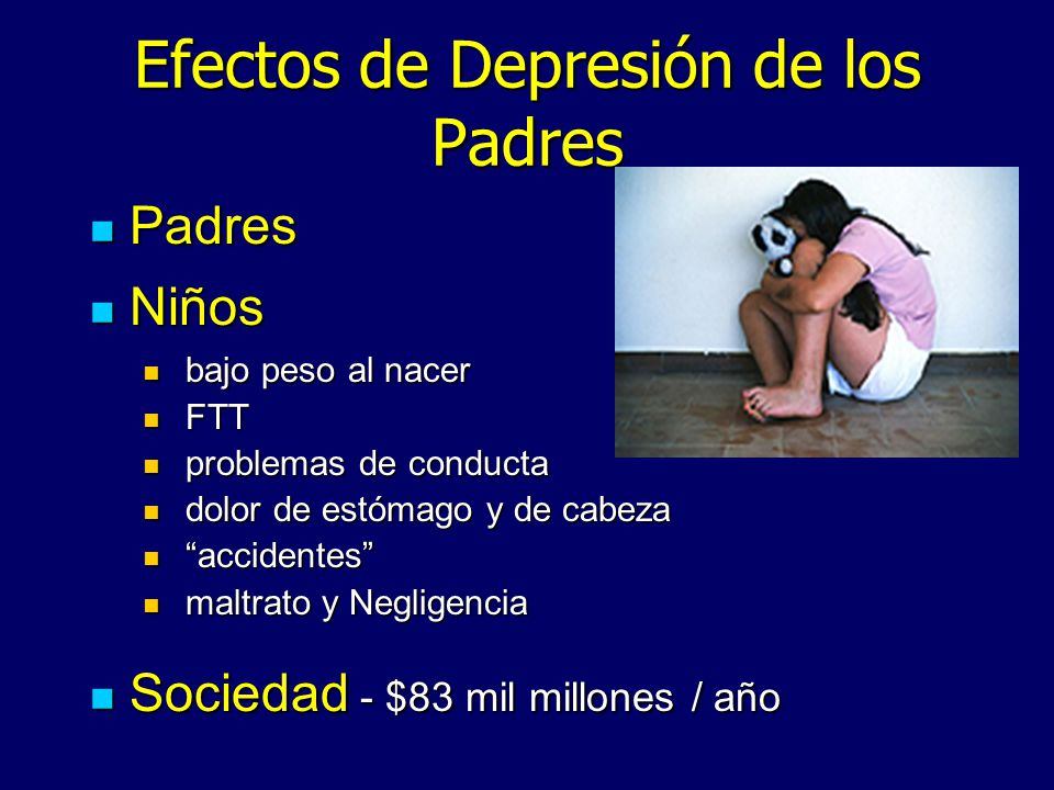 Efectos de Depresión de los Padres Padres Padres Niños Niños bajo peso al nacer bajo peso al nacer FTT FTT problemas de conducta problemas de conducta