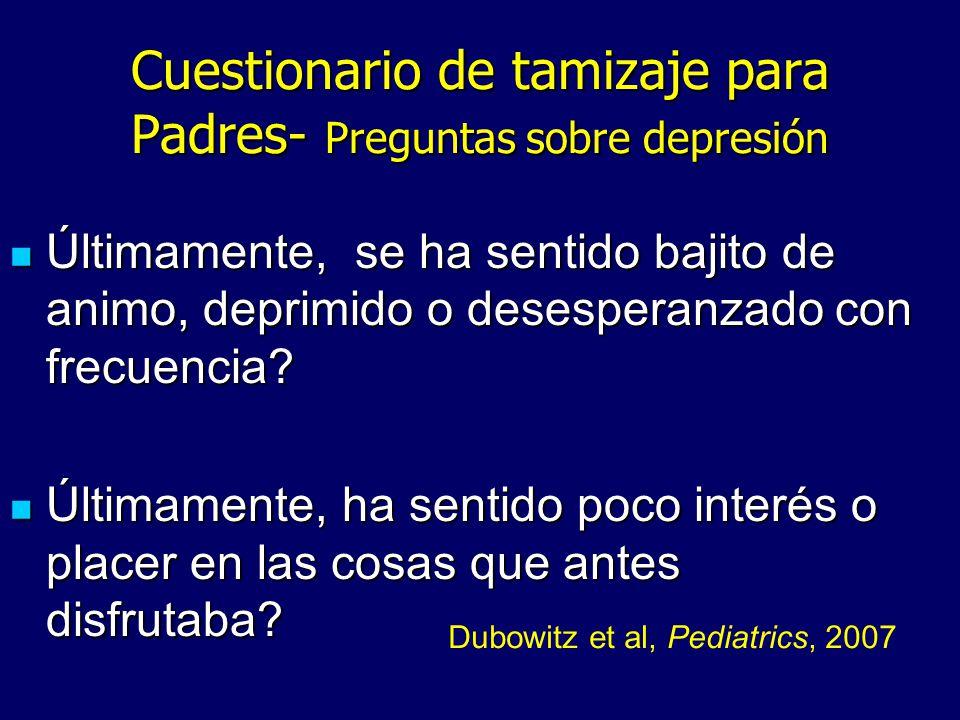 Cuestionario de tamizaje para Padres- Preguntas sobre depresión Últimamente, se ha sentido bajito de animo, deprimido o desesperanzado con frecuencia?