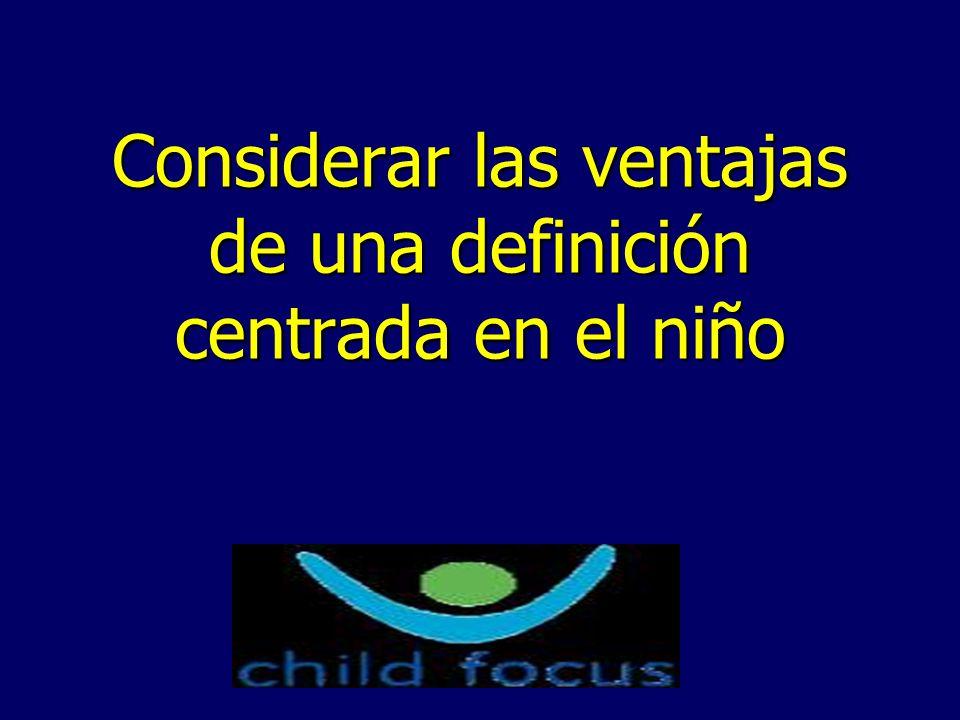 Considerar las ventajas de una definición centrada en el niño